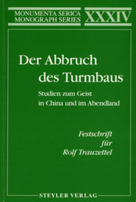 Der Abbruch des Turmbaus. Studien zum Geist in China und im Abendland. Festschrift für Rolf Trauzettel: 1st Edition (Paperback) book cover