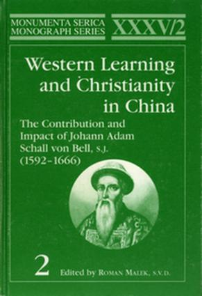 Western Learning and Christianity in China: The Contribution and Impact of Johann Adam Schall von Bell, S.J. (1592–1666), Volume 1 & 2 book cover
