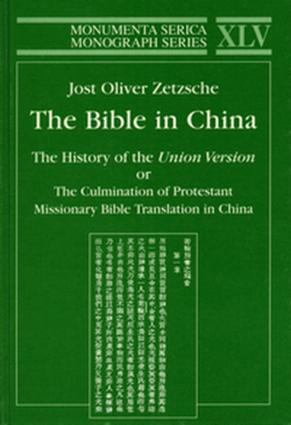 Bible in China: The History of the Union Version or the Culmination of Protestant Missionary Bible Translation in China, 1st Edition (Hardback) book cover