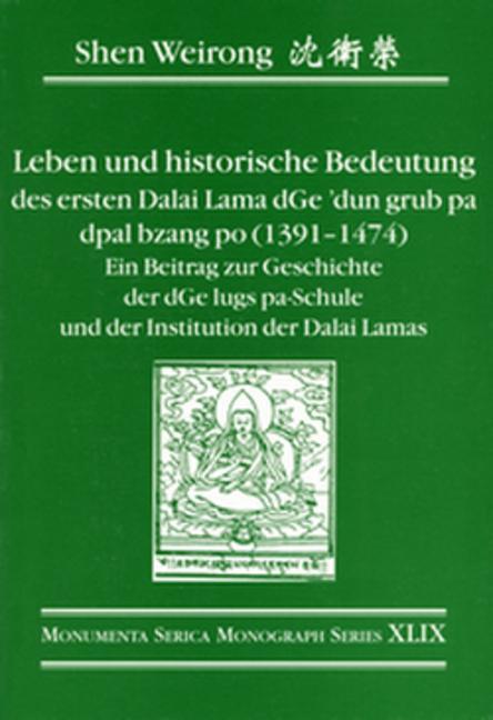 Leben und historische Bedeutung des ersten Dalai Lama dGe'dun grub pa dpal bzang po (1391–1474): Ein Beitrag zur Geschichte der d'Ge lugs pa-Schule und der Institution der Dalai Lamas book cover