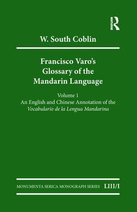 Francisco Varo's Glossary of the Mandarin Language: Vol. 1: An English and Chinese Annotation of the Vocabulario de la Lengua Mandarina Vol. 2: Pinyin and English Index of the Vocabulario de la Lengua Mandarina book cover