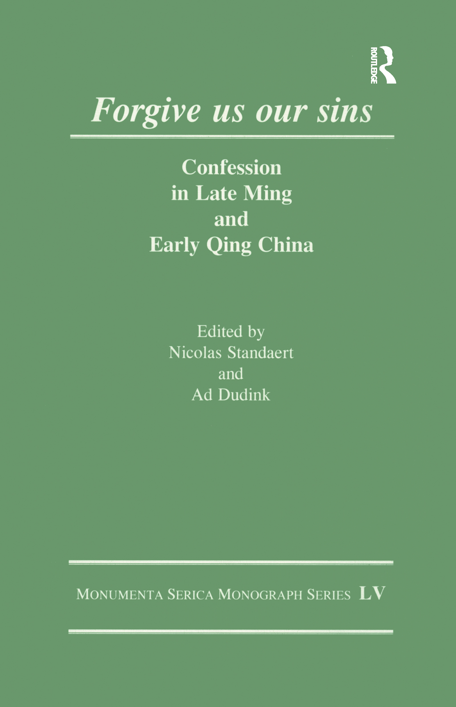 Forgive Us Our Sins: Confession in Late Ming and Early Qing China book cover
