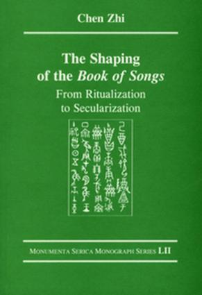 The Shaping of the Book of Songs: From Ritualization to Secularization book cover