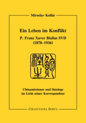Ein Leben im Konflikt: P. Franz Xaver Biallas SVD (1878-1936). Chinamissionar und Sinologe im Licht seiner Korrespondenz book cover