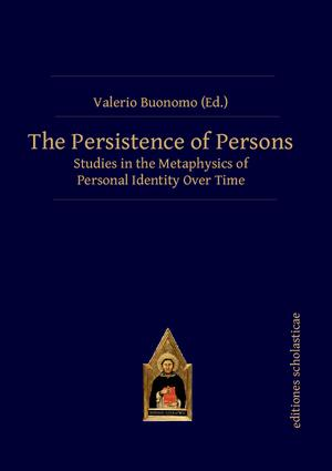 The Persistence of Persons: Studies in the Metaphysics of Personal Identity Over Time, 1st Edition (Hardback) book cover