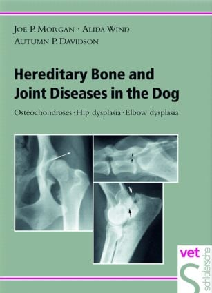 Hereditary Bone and Joint Diseases in the Dog: Osteochondroses, Hip Dysplasia, Elbow Dysplasia, 1st Edition (Hardback) book cover