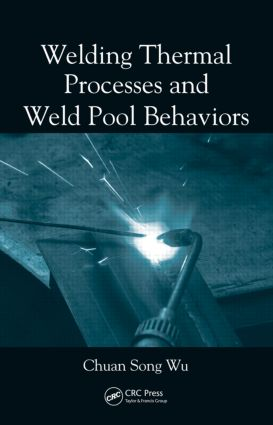 Welding Thermal Processes and Weld Pool Behaviors: 1st Edition (Hardback) book cover