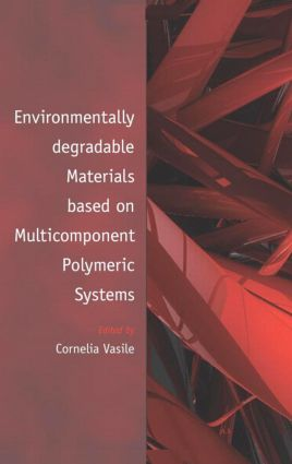 Environmentally Degradable Materials based on Multicomponent Polymeric Systems: 1st Edition (Hardback) book cover
