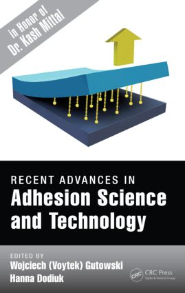 Recent Advances in Adhesion Science and Technology in Honor of Dr. Kash Mittal: 1st Edition (Hardback) book cover
