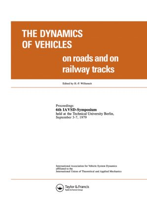 The Dynamics of Vehicles on Roads and on Tracks: Proceedings of the Iavsd Symposium, 6th Technical University, Berlin, Sept. 1979, 1st Edition (Hardback) book cover