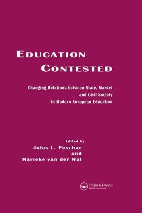 Education Contested: Changing Relations between State, Market and Civil Society in Modern European Education, 1st Edition (Hardback) book cover