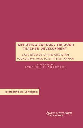 Improving Schools Through Teacher Development: Case Studies of the Aga Khan Foundation Projects in East Africa book cover