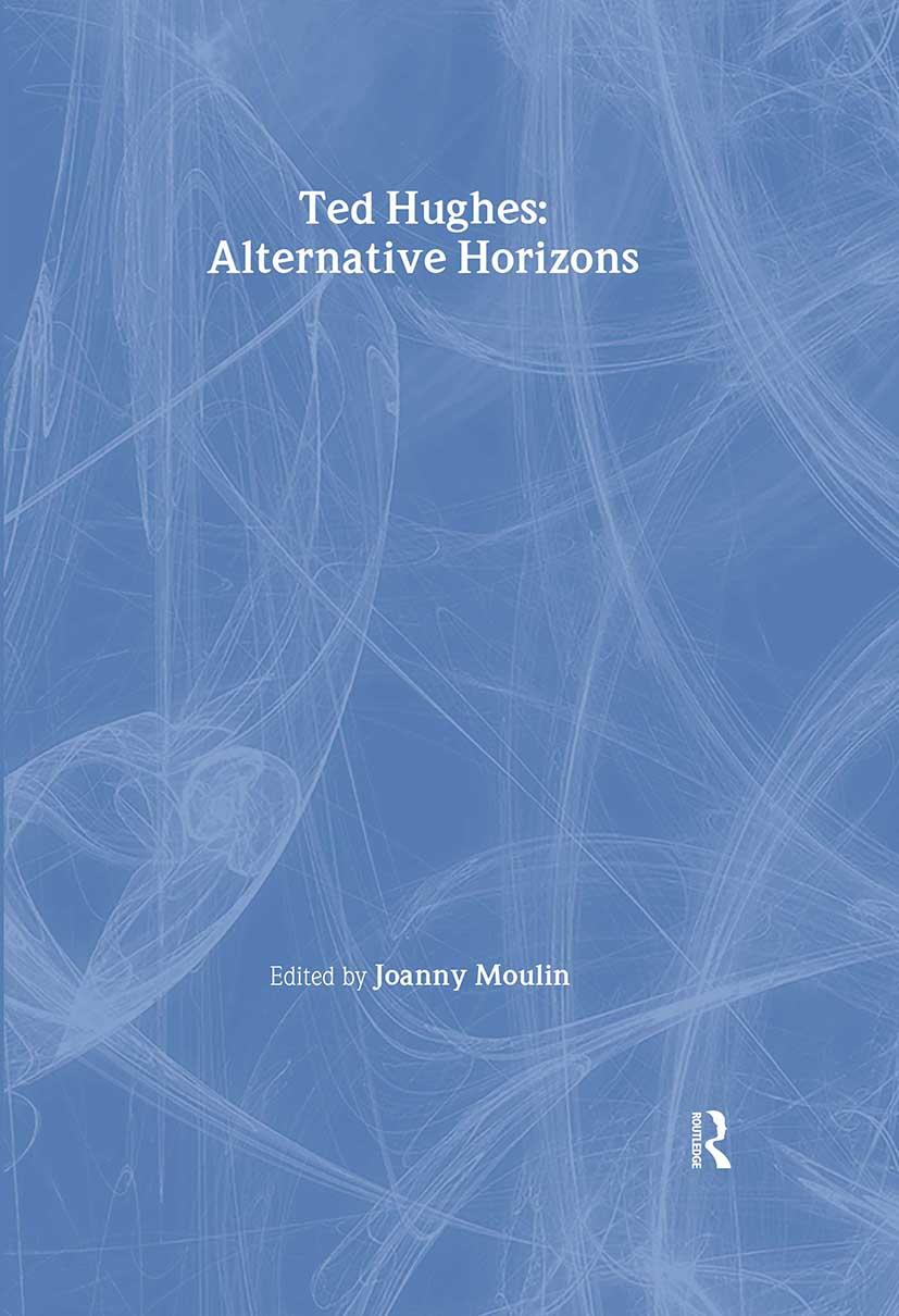 Ted Hughes: Alternative Horizons, 1st Edition (Hardback) book cover