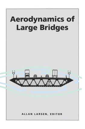 Aerodynamics of Large Bridges: Proceedings of the First International Symposium on Aerodynamics of Large Bridges, Copenhagen, Denmark, 19-21 February 1992, 1st Edition (Hardback) book cover
