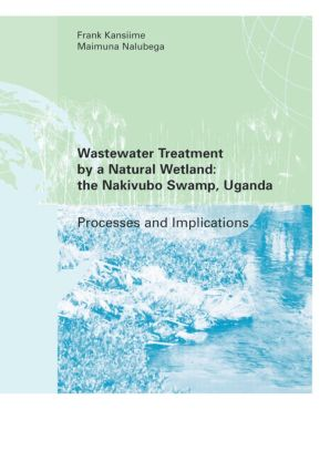 Wastewater Treatment by a Natural Wetland: the Nakivubo Swamp, Uganda: 1st Edition (Paperback) book cover