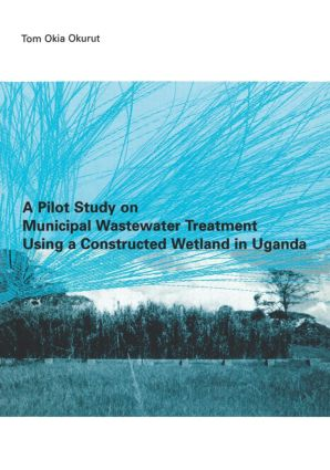 A Pilot Study on Municipal Wastewater Treatment Using a Constructed Wetland in Uganda: 1st Edition (Paperback) book cover