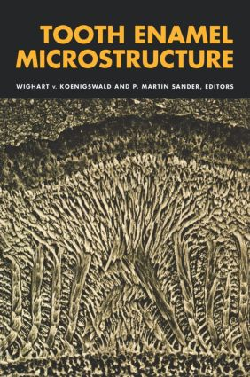 Tooth Enamel Microstructure: Proceedings of the enamel microstructure workshop, University of Bonn, Andernach, Rhine, 24-28 July 1994, 1st Edition (Hardback) book cover
