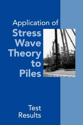 Application of Stress Wave Theory to Piles: Test Results: Proceedings of the 14th International Conference on the Application of Stress-Wave Theory to Piles, The Hague, Netherlands, 21-24 September 1992, 1st Edition (Hardback) book cover