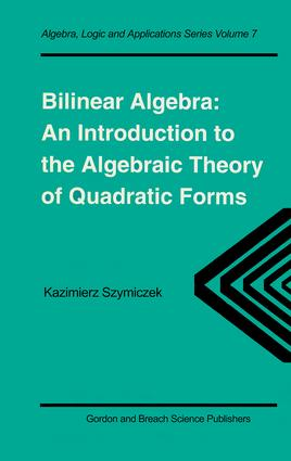 Bilinear Algebra: An Introduction to the Algebraic Theory of Quadratic Forms, 1st Edition (e-Book) book cover