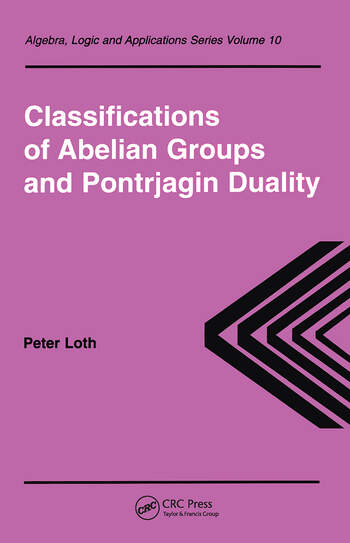 Classifications of Abelian Groups and Pontrjagin Duality: 1st Edition (Hardback) book cover