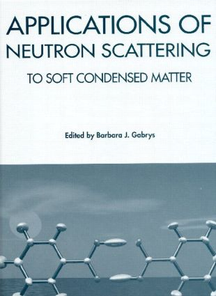 Applications of Neutron Scattering to Soft Condensed Matter: 1st Edition (Hardback) book cover