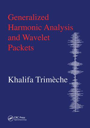 Generalized Harmonic Analysis and Wavelet Packets: An Elementary Treatment of Theory and Applications, 1st Edition (Hardback) book cover