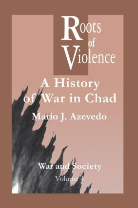 The Roots of Violence: A History of War in Chad, 1st Edition (Paperback) book cover