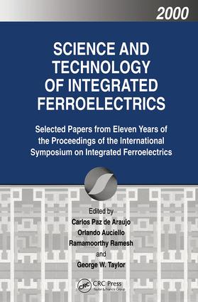 Science and Technology of Integrated Ferroelectrics: Selected Papers from Eleven Years of the Proceedings of the International Symposium of Integrated Ferroelectronics, 1st Edition (Hardback) book cover