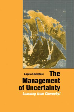 The Management of Uncertainty: Learning from Chernobyl, 1st Edition (Paperback) book cover