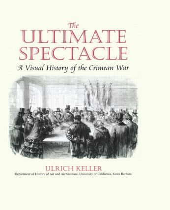 The Ultimate Spectacle: A Visual History of the Crimean War, 1st Edition (Hardback) book cover