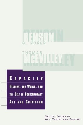 Capacity: The History, the World, and the Self in Contemporary Art and Criticism, 1st Edition (Paperback) book cover