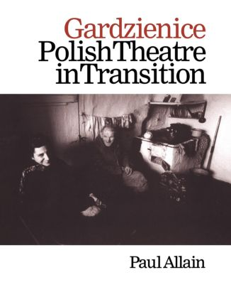 Gardzienice: Polish Theatre in Transition: 1st Edition (Paperback) book cover