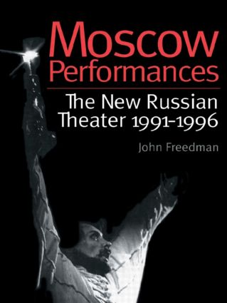 Moscow Performances: The New Russian Theater 1991-1996, 1st Edition (Paperback) book cover