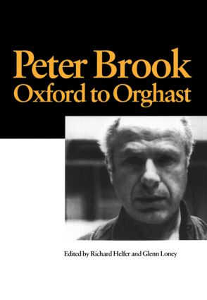 Peter Brook: Oxford to Orghast: 1st Edition (Paperback) book cover