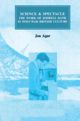 Science and Spectacle: The Work of Jodrell Bank in Postwar British Culture, 1st Edition (Hardback) book cover