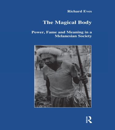 The Magical Body: Power, Fame and Meaning in a Melanesian Society (Hardback) book cover