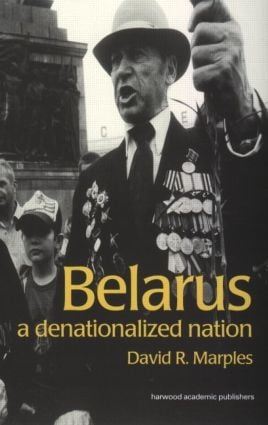 Belarus: A Denationalized Nation book cover