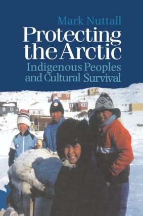 Protecting the Arctic: Indigenous Peoples and Cultural Survival book cover