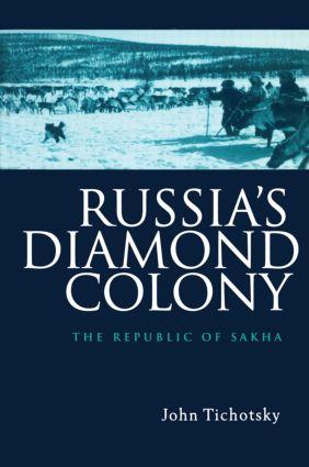 Russia's Diamond Colony: The Republic of Sakha, 1st Edition (Hardback) book cover