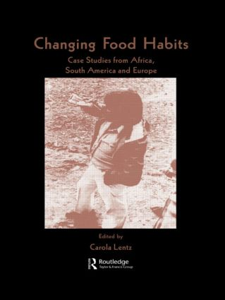 Changing Food Habits: Case Studies from Africa, South America and Europe, 1st Edition (Hardback) book cover