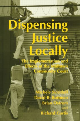 Dispensing Justice Locally: The Implementation and Effects of the Midtown Cummunity Court, 1st Edition (Hardback) book cover