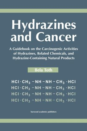 Hydrazines and Cancer: A Guidebook on the Carciognic Activities of Hydrazines, Related Chemicals, and Hydrazine Containing Natural Products, 1st Edition (Hardback) book cover