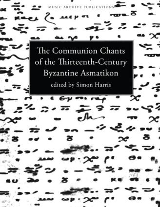 Communion Chants of the Thirteenth-Century Byzantine Asmatikon (Hardback) book cover
