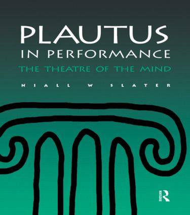 Plautus in Performance: The Theatre of the Mind (Hardback) book cover