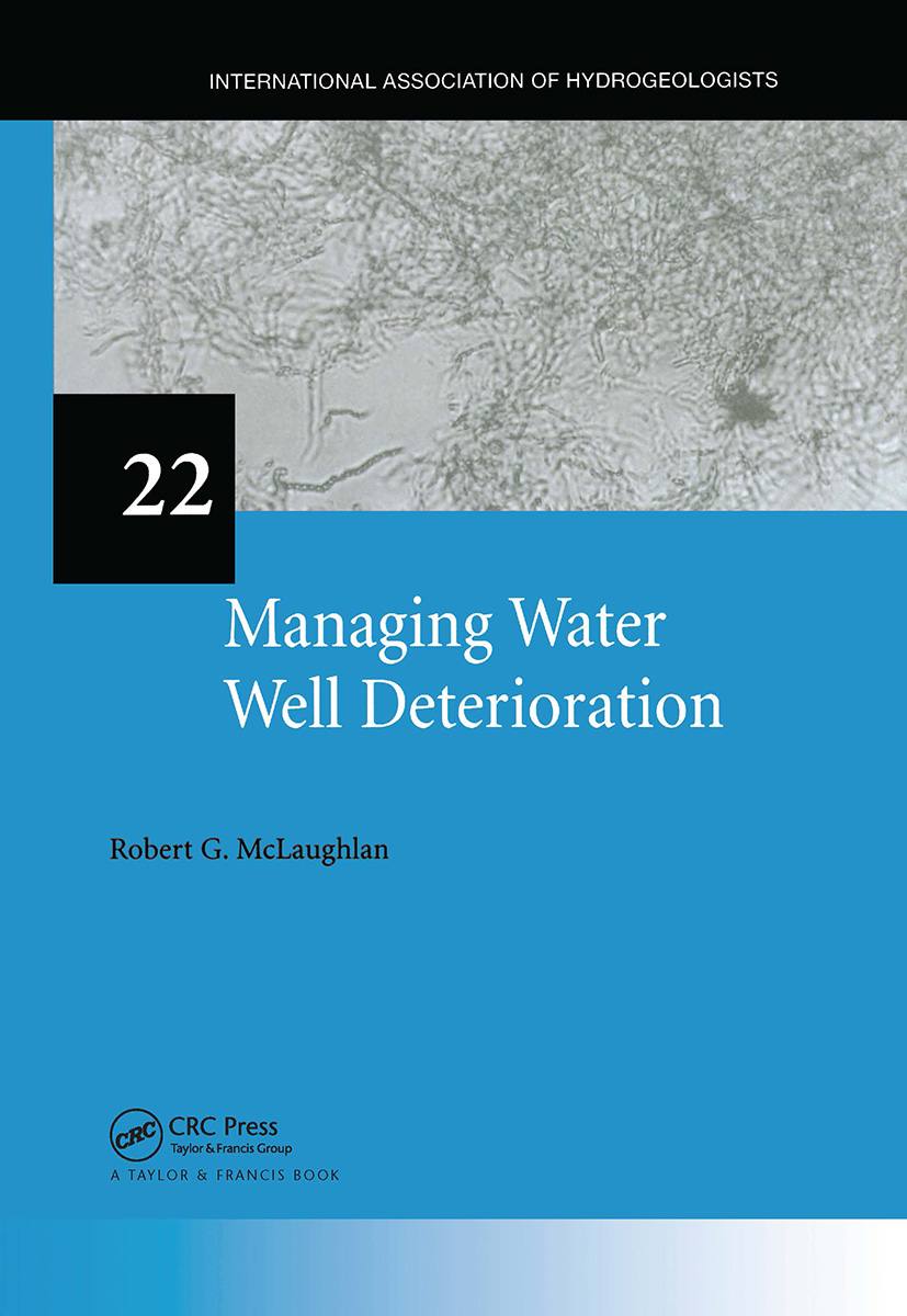 Managing Water Well Deterioration: IAH International Contributions to Hydrogeology 22, 1st Edition (Hardback) book cover
