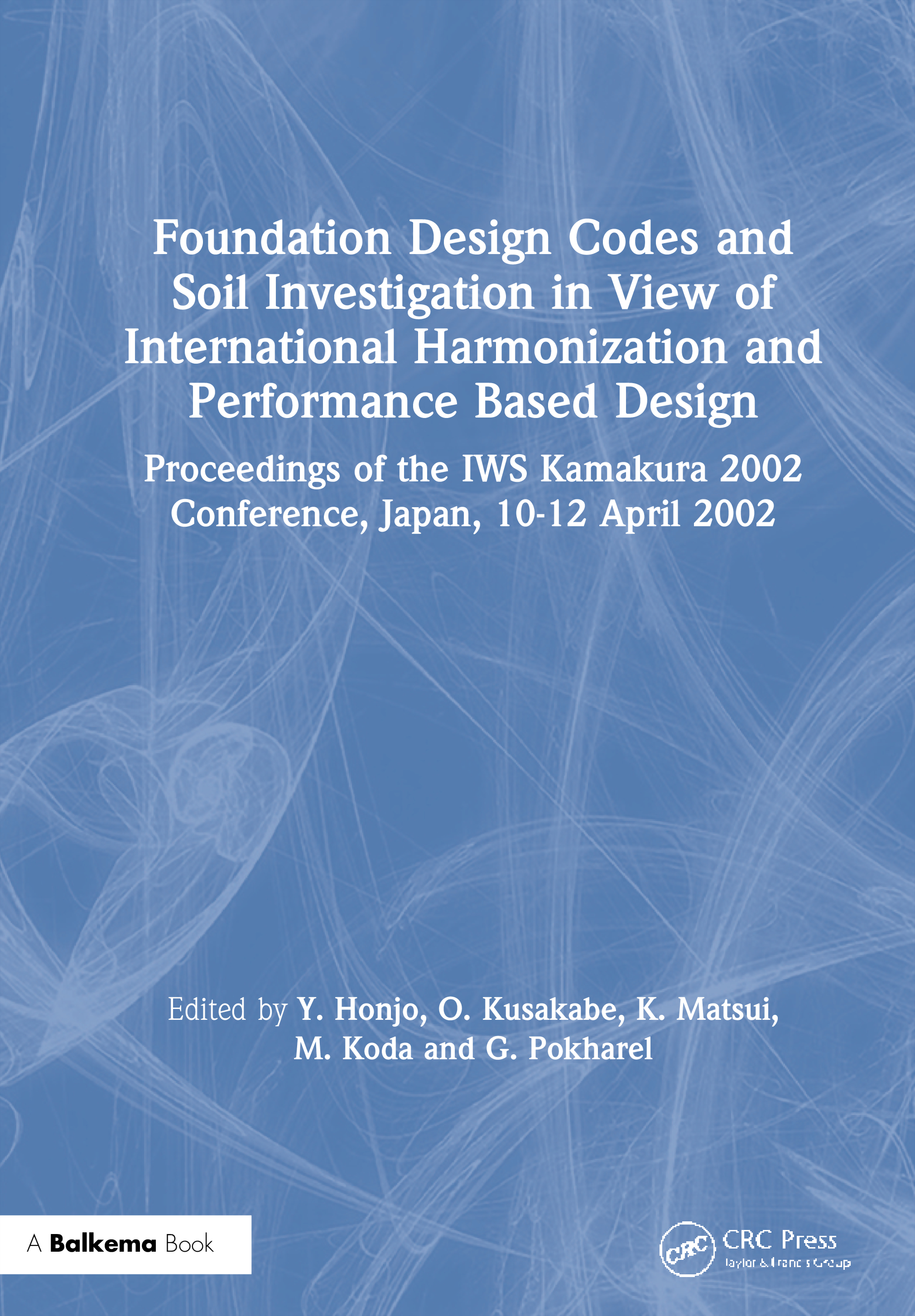 Foundation Design Codes and Soil Investigation in View of International Harmonization and Performance Based Design: Proceedings of the IWS Kamakura 2002 Conference, Japan, 10-12 April 2002, 1st Edition (Hardback) book cover