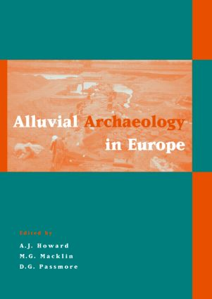 Alluvial Archaeology in Europe: Proceedings of an International Conference, Leeds, 18-19 December 2000, 1st Edition (Hardback) book cover