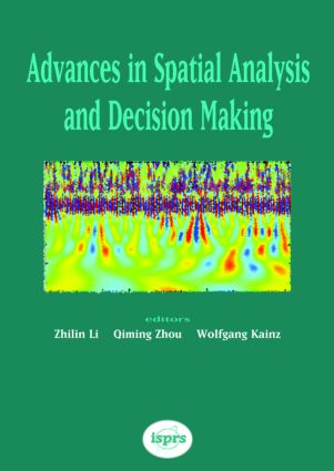 Advances in Spatial Analysis and Decision Making: Proceedings of the ISPRS Workshop on Spatial Analysis and Decision Making: Hong Kong, 3-5 December 2003 book cover
