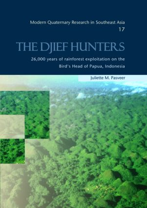 The Djief Hunters, 26,000 Years of Rainforest Exploitation on the Bird's Head of Papua, Indonesia: Modern Quaternary Research in Southeast Asia, volume 17 (Hardback) book cover
