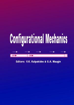 Configurational Mechanics: Proceedings of the Symposium on Configurational Mechanics, Thessaloniki, Greece, 17-22 August 2003, 1st Edition (Hardback) book cover